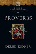Proverbs (Kidner Classic Commentaries Series) Paperback