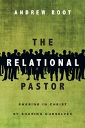 The Relational Pastor: Sharing in Christ By Sharing Ourselves eBook