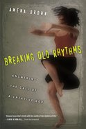 Breaking Old Rhythms: Answering the Call of a Creative God eBook