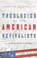 Theologies of the American Revivalists eBook