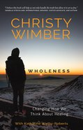 Wholeness: Changing How We Think About Healing Paperback