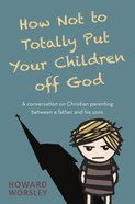 How Not to Totally Put Your Children Off God eBook