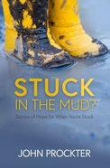 Stuck in the Mud: Stories of Hope For When You're Stuck Paperback