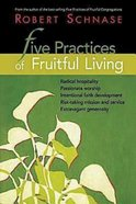 Five Practices of Fruitful Living (Five Practices Of Fruitful Series) eBook