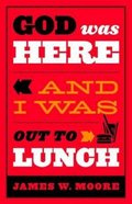 God Was Here and I Was Out to Lunch eBook