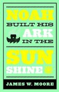 Noah Built His Ark in the Sunshine eBook