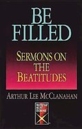 Be Filled: Sermons on the Beatitudes eBook