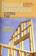 Radical Renovation: Living the Cross-Shaped Life eBook