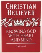 Christian Believer: Knowing God With Heart and Mind (Study Manual) eBook