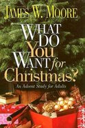 What Do You Want For Christmas?: An Advent Study For Adults eBook