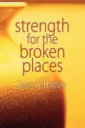 Strength For the Broken Places eBook