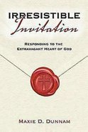 Irresistible Invitation: Responding to the Extravagant Heart of God (40 Day Reading Book) eBook