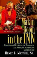Makin' Room in the Inn: Christmas Hospitality Through An African American Experience - An Advent Study eBook