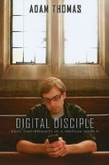 Digital Disciple: Real Christianity in a Virtual Word eBook