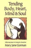 Tending Body, Heart, Mind, and Soul: Following Jesus in Caring For Ourselves eBook