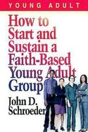 How to Start and Sustain a Faith-Based Young Adult Group eBook