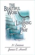 The Beautiful Work of Learning to Pray eBook