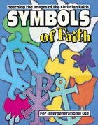 Symbols of Faith: Teaching the Images of the Christian Faith - For Intergenerational Use (101 Questions About The Bible Kingstone Comics Series) eBook