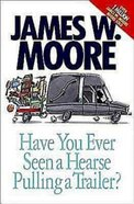 Have You Ever Seen a Hearse Pulling a Trailer? eBook