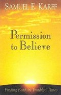 Permission to Believe: Finding Faith in Troubled Times eBook