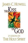 The Kiss of God: 27 Lessons on the Holy Spirit eBook