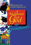 A Moment With God For Graduates: Prayers For Every Graduate eBook