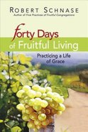 Forty Days of Fruitful Living: Practicing a Life of Grace eBook
