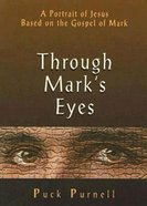 Through Mark's Eyes: A Portrait of Jesus Based on the Gospel of Mark eBook