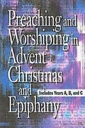 Preaching and Worshiping in Advent, Christmas and Epiphany eBook