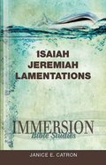 Isaiah, Jeremiah, Lamentations (Immersion Bible Study Series) eBook