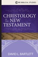 Christology in the New Testament (Core Biblical Studies Series) eBook