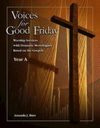 Voices For Good Friday: Worship Services With Dramatic Monologues Based on the Gospels - Year a eBook
