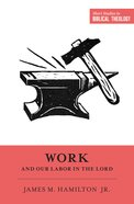 Work and Our Labor in the Lord (Short Studies In Biblical Theology Series) eBook