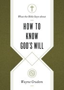 How to Know God's Will (What The Bible Says About Series) eBook