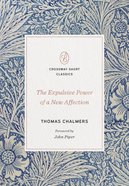 The Expulsive Power of a New Affection (Crossway Short Classics Series) Paperback