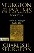 Pgc: Spurgeon on the Psalms (Book Four) (#04 in Spurgeon On The Psalms Series) eBook