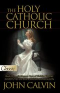 The Holy Catholic Church (Pure Gold Classics Series) eBook