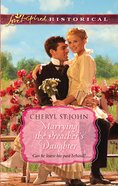 Marrying the Preacher's Daughter (Love Inspired Series Historical) eBook