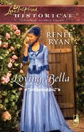 Loving Bella (Love Inspired Historical Series) eBook