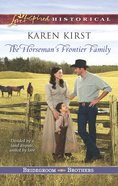 The Horseman's Frontier Family (Love Inspired Series Historical) eBook