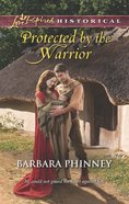 Protected By the Warrior (Love Inspired Historical Series) eBook