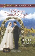 His Most Suitable Bride (Love Inspired Series Historical) eBook