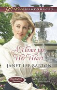 A Home For Her Heart (Love Inspired Series Historical) eBook
