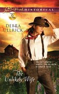 The Unlikely Wife (Love Inspired Series Historical) eBook
