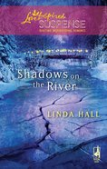 Shadows on the River (Love Inspired Suspense Series) eBook