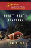 Bounty Hunter Guardian (Love Inspired Suspense Series) eBook