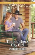 The Rancher's City Girl (Love Inspired Series) eBook