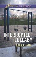 Interrupted Lullaby (Love Inspired Suspense Series) eBook