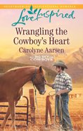 Wrangling the Cowboy's Heart (Love Inspired Series) eBook