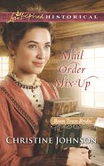 Mail Order Mix-Up (Love Inspired Series Historical) eBook